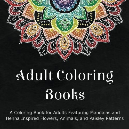 Adult Coloring Books Is A Book That Features 48 Designs Of Mandalas Paisley Animals Henna Flowers And Much More The Patterns In Range